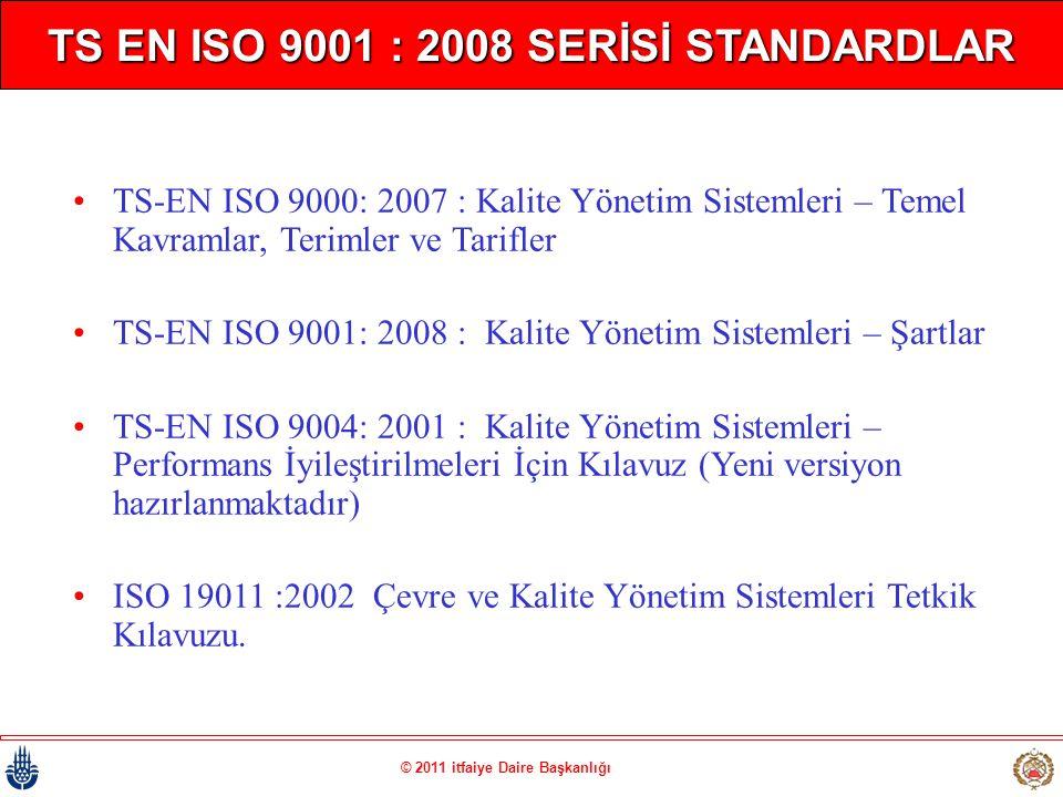 © 2011 itfaiye Daire Başkanlığı TS EN ISO 9001 : 2008 SERİSİ STANDARDLAR •TS-EN ISO 9000: 2007 : Kalite Yönetim Sistemleri – Temel Kavramlar, Terimler