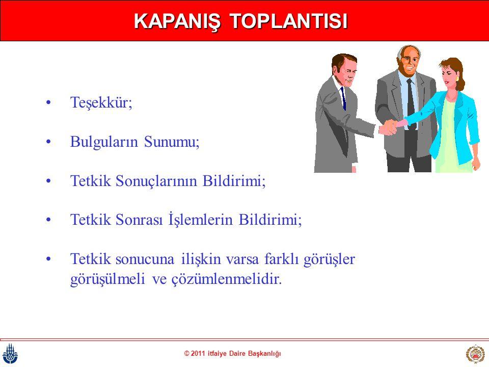 © 2011 itfaiye Daire Başkanlığı KAPANIŞ TOPLANTISI •Teşekkür; •Bulguların Sunumu; •Tetkik Sonuçlarının Bildirimi; •Tetkik Sonrası İşlemlerin Bildirimi