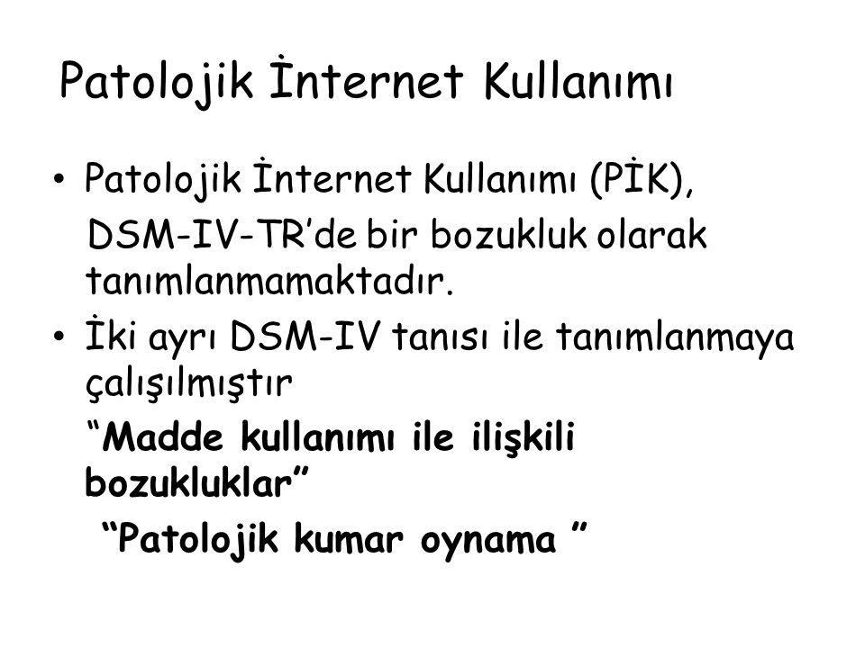 Patolojik İnternet Kullanımı • Patolojik İnternet Kullanımı (PİK), DSM-IV-TR'de bir bozukluk olarak tanımlanmamaktadır. • İki ayrı DSM-IV tanısı ile t
