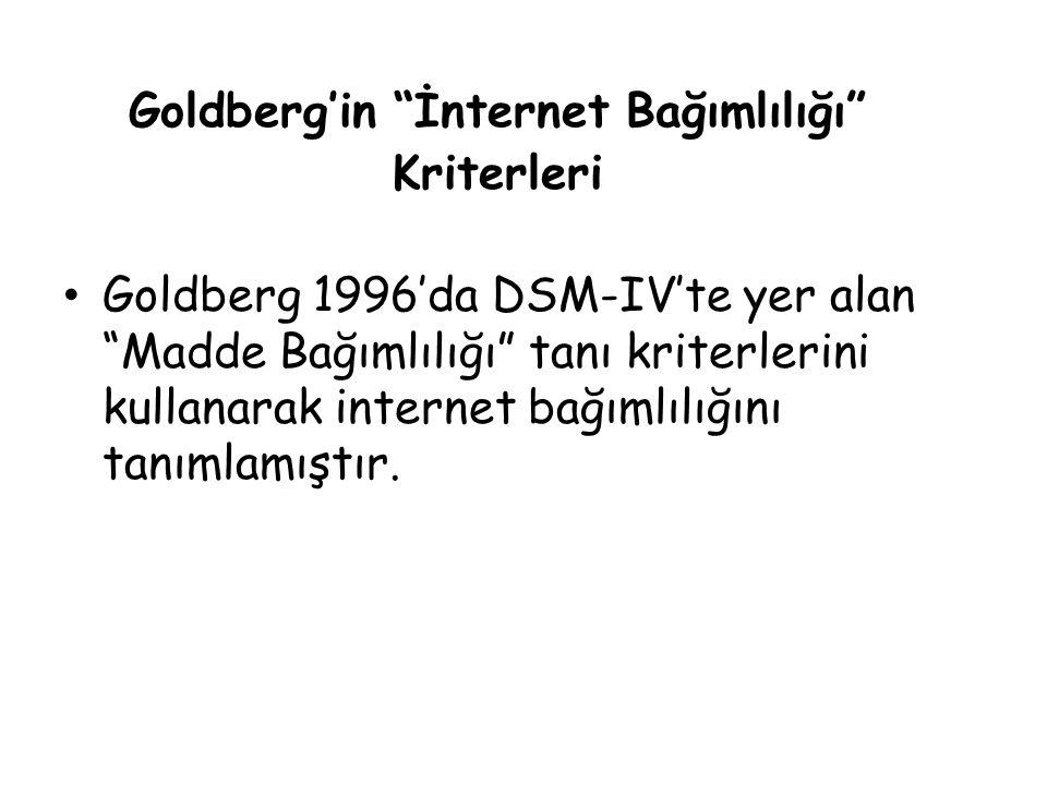 """Goldberg'in """"İnternet Bağımlılığı"""" Kriterleri • Goldberg 1996'da DSM-IV'te yer alan """"Madde Bağımlılığı"""" tanı kriterlerini kullanarak internet bağımlıl"""