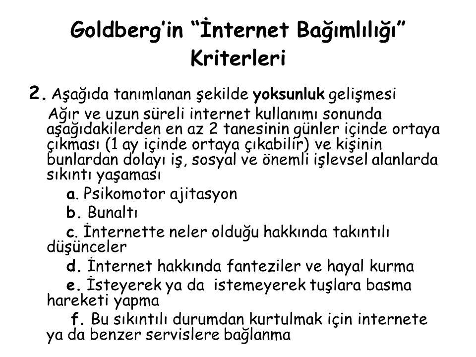 """Goldberg'in """"İnternet Bağımlılığı"""" Kriterleri 2. Aşağıda tanımlanan şekilde yoksunluk gelişmesi Ağır ve uzun süreli internet kullanımı sonunda aşağıda"""