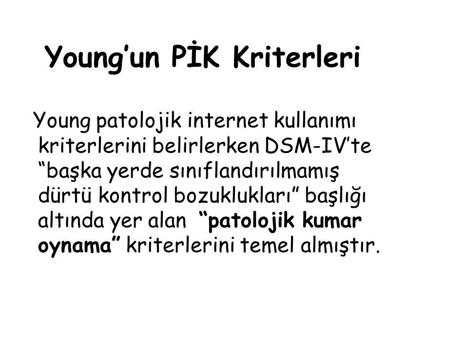 """Young'un PİK Kriterleri Young patolojik internet kullanımı kriterlerini belirlerken DSM-IV'te """"başka yerde sınıflandırılmamış dürtü kontrol bozuklukla"""