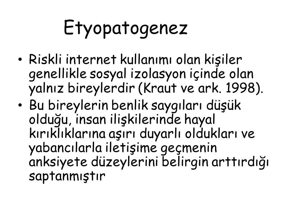 Etyopatogenez • Riskli internet kullanımı olan kişiler genellikle sosyal izolasyon içinde olan yalnız bireylerdir (Kraut ve ark. 1998). • Bu bireyleri