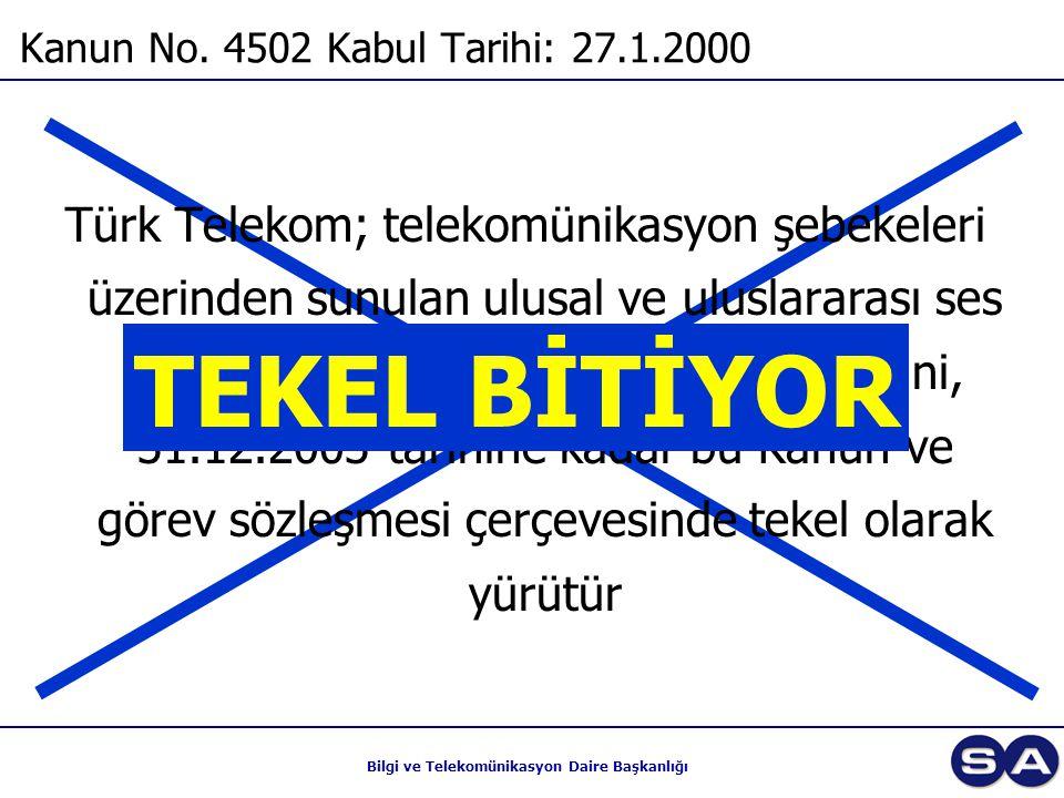 Bilgi ve Telekomünikasyon Daire Başkanlığı Türk Telekom; telekomünikasyon şebekeleri üzerinden sunulan ulusal ve uluslararası ses iletimini ihtiva eden telefon hizmetlerini, 31.12.2003 tarihine kadar bu Kanun ve görev sözleşmesi çerçevesinde tekel olarak yürütür Kanun No.