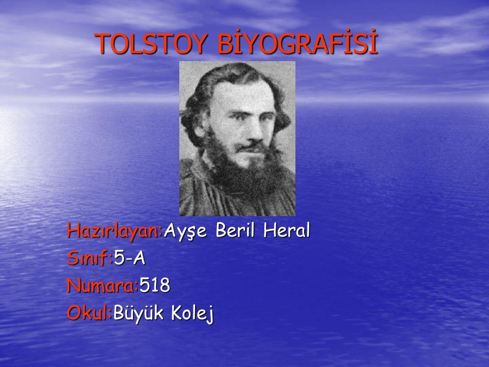 TOLSTOY BİYOGRAFİSİ Hazırlayan:Ayşe Beril Heral Sınıf:5-A Numara:518 Okul:Büyük Kolej