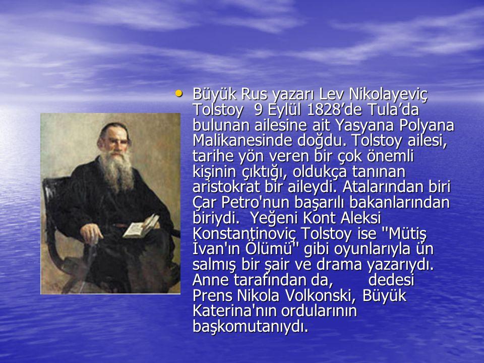 •B•B•B•Büyük Rus yazarı Lev Nikolayeviç Tolstoy 9 Eylül 1828'de Tula'da bulunan ailesine ait Yasyana Polyana Malikanesinde doğdu. Tolstoy ailesi, tari