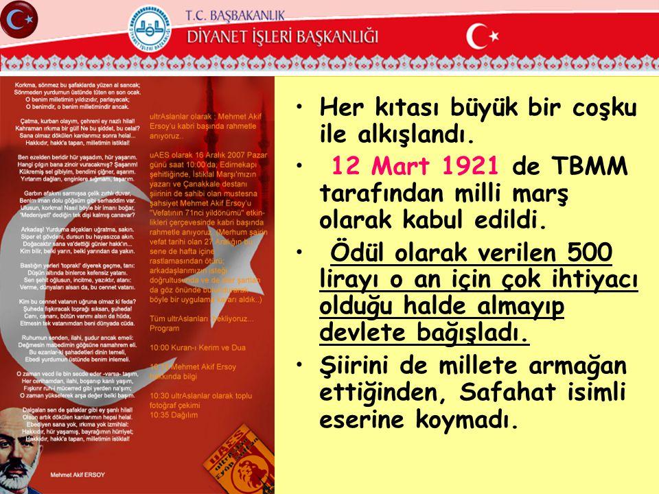 •Her kıtası büyük bir coşku ile alkışlandı. • 12 Mart 1921 de TBMM tarafından milli marş olarak kabul edildi. • Ödül olarak verilen 500 lirayı o an iç
