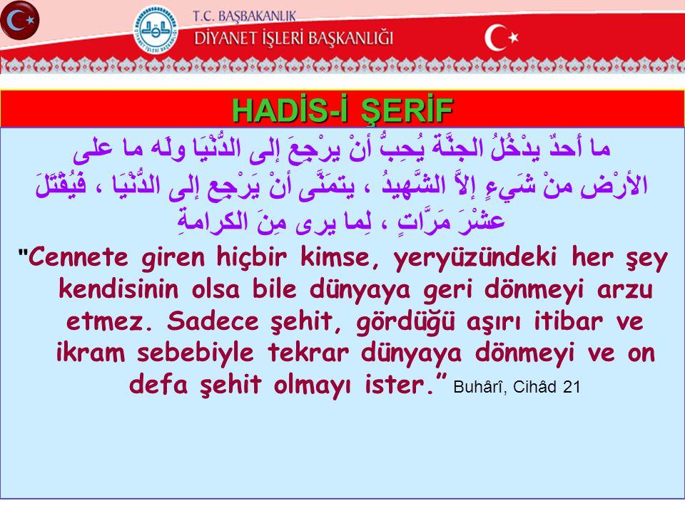HADİS-İ ŞERİF ما أَحدٌ يدْخُلُ الجنَّة يُحِبُّ أنْ يرْجِعَ إلى الدُّنْيَا ولَه ما على الأرْضِ منْ شَيءٍ إلاَّ الشَّهيدُ ، يتمَنَّى أنْ يَرْجِع إلى الد
