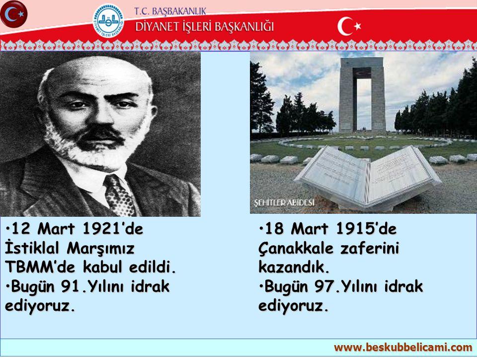 •12 Mart 1921'de İstiklal Marşımız TBMM'de kabul edildi. •Bugün 91.Yılını idrak ediyoruz. •18 Mart 1915'de Çanakkale zaferini kazandık. •Bugün 97.Yılı