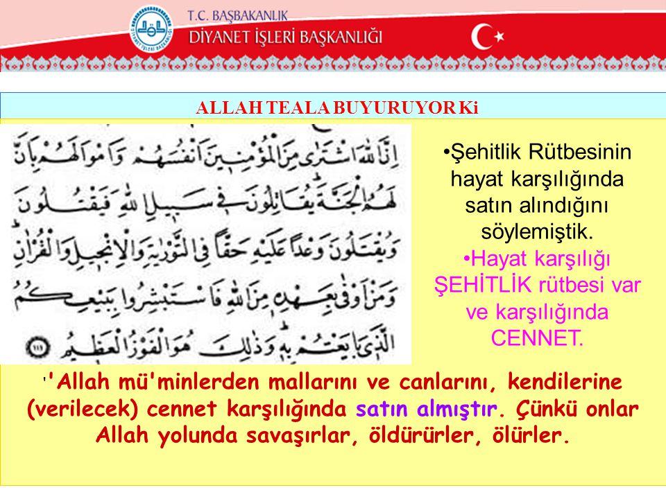 ALLAH TEALA BUYURUYOR Ki Allah mü minlerden mallarını ve canlarını, kendilerine (verilecek) cennet karşılığında satın almıştır.