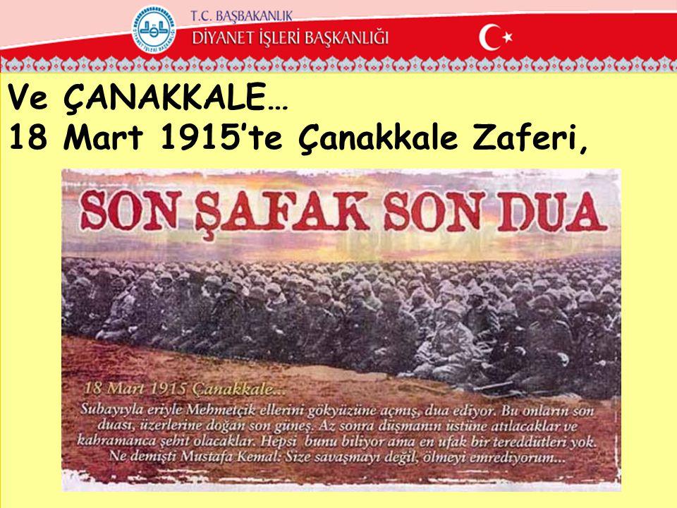 Ve ÇANAKKALE… 18 Mart 1915'te Çanakkale Zaferi,