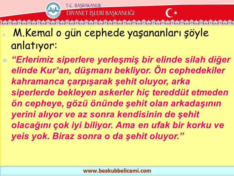 """ M.Kemal o gün cephede yaşananları şöyle anlatıyor:  """"Erlerimiz siperlere yerleşmiş bir elinde silah diğer elinde Kur'an, düşmanı bekliyor. Ön cephe"""