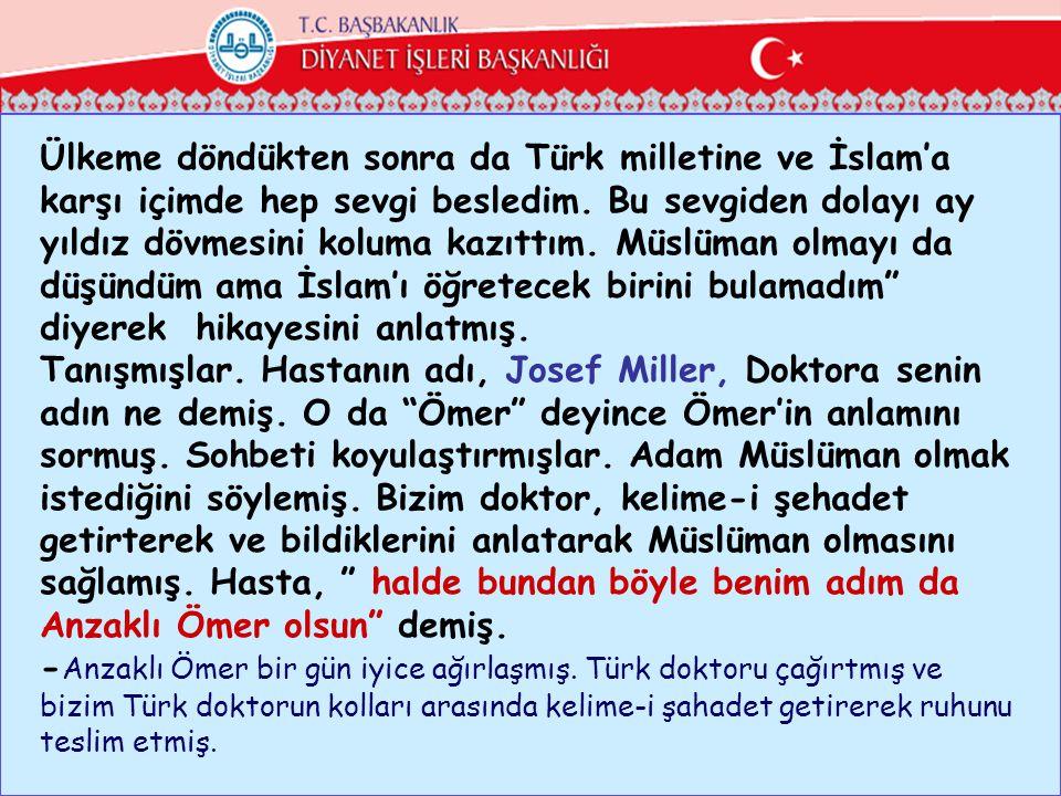 Ülkeme döndükten sonra da Türk milletine ve İslam'a karşı içimde hep sevgi besledim. Bu sevgiden dolayı ay yıldız dövmesini koluma kazıttım. Müslüman