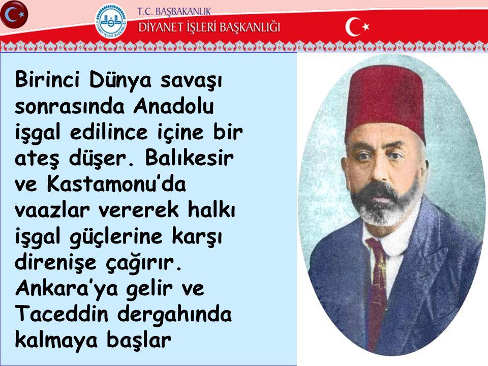 Birinci Dünya savaşı sonrasında Anadolu işgal edilince içine bir ateş düşer. Balıkesir ve Kastamonu'da vaazlar vererek halkı işgal güçlerine karşı dir