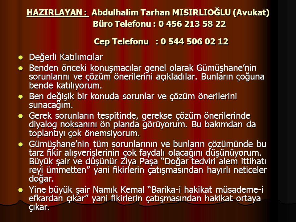 HAZIRLAYAN : Abdulhalim Tarhan MISIRLIOĞLU (Avukat) Büro Telefonu : 0 456 213 58 22 Cep Telefonu : 0 544 506 02 12  Değerli Katılımcılar  Benden önc