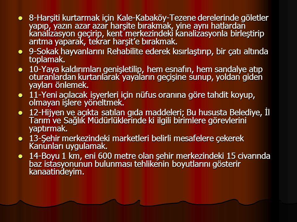  8-Harşiti kurtarmak için Kale-Kabaköy-Tezene derelerinde göletler yapıp, yazın azar azar harşite bırakmak, yine aynı hatlardan kanalizasyon geçirip,