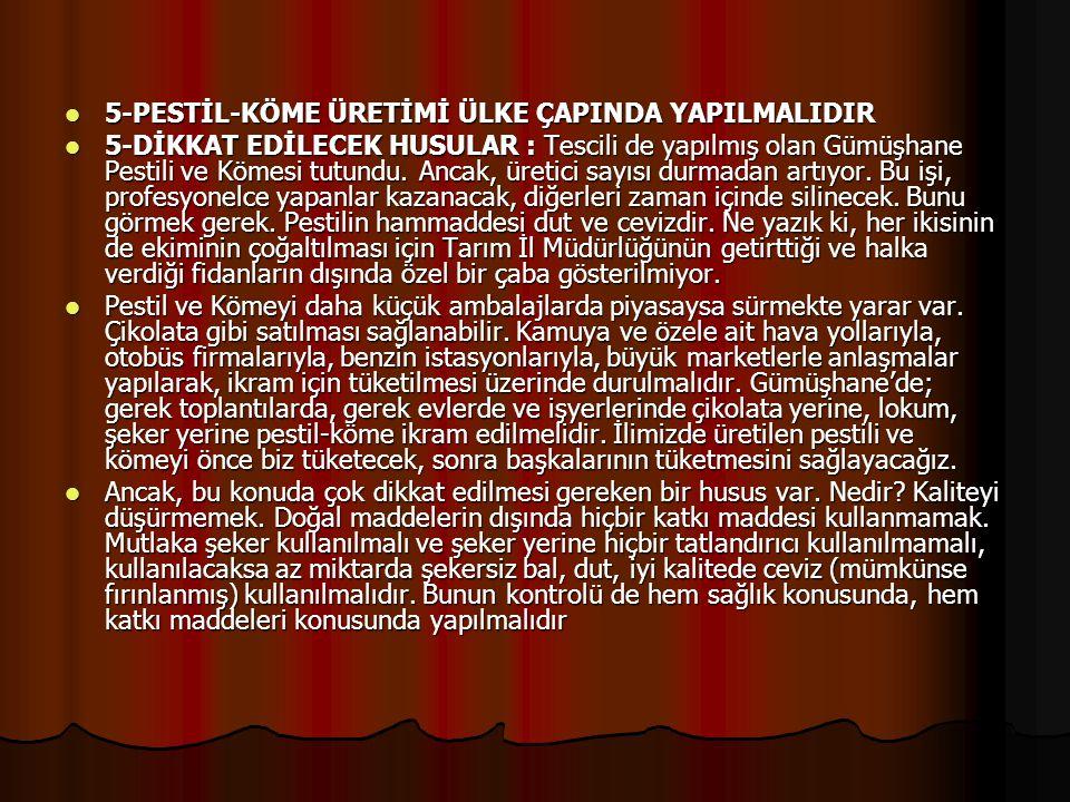  5-PESTİL-KÖME ÜRETİMİ ÜLKE ÇAPINDA YAPILMALIDIR  5-DİKKAT EDİLECEK HUSULAR : Tescili de yapılmış olan Gümüşhane Pestili ve Kömesi tutundu. Ancak, ü