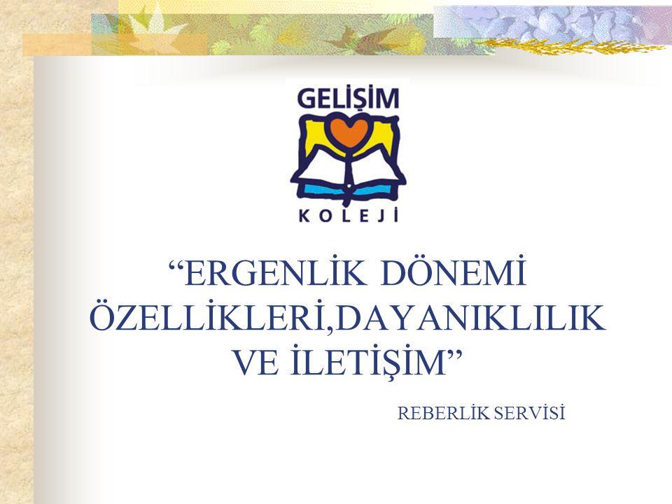 """""""ERGENLİK DÖNEMİ ÖZELLİKLERİ,DAYANIKLILIK VE İLETİŞİM"""" REBERLİK SERVİSİ"""