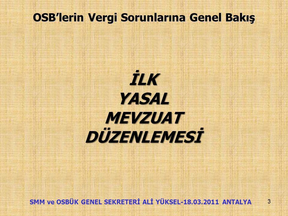 OSB'lerin Vergi Sorunlarına Genel Bakış •Ülkemizde ilk OSB 1962 yılında kurulmuştur. •Şu anda Tüzel Kişilik kazanmış OSB sayısı 263'ü bulmuştur. •OSB'