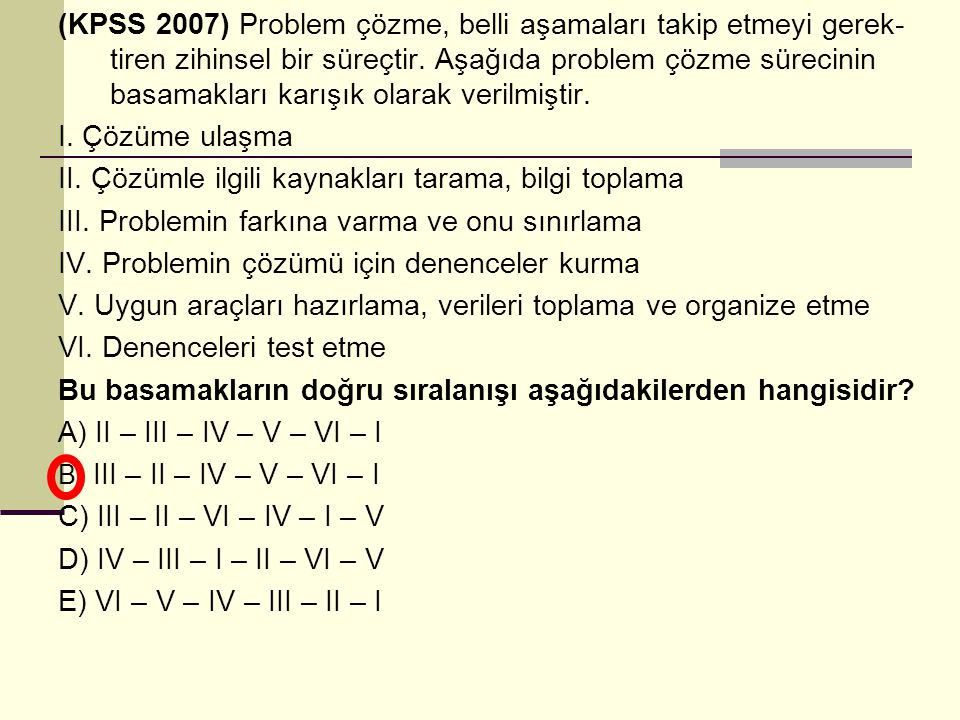 (KPSS 2007) Problem çözme, belli aşamaları takip etmeyi gerek- tiren zihinsel bir süreçtir. Aşağıda problem çözme sürecinin basamakları karışık olarak
