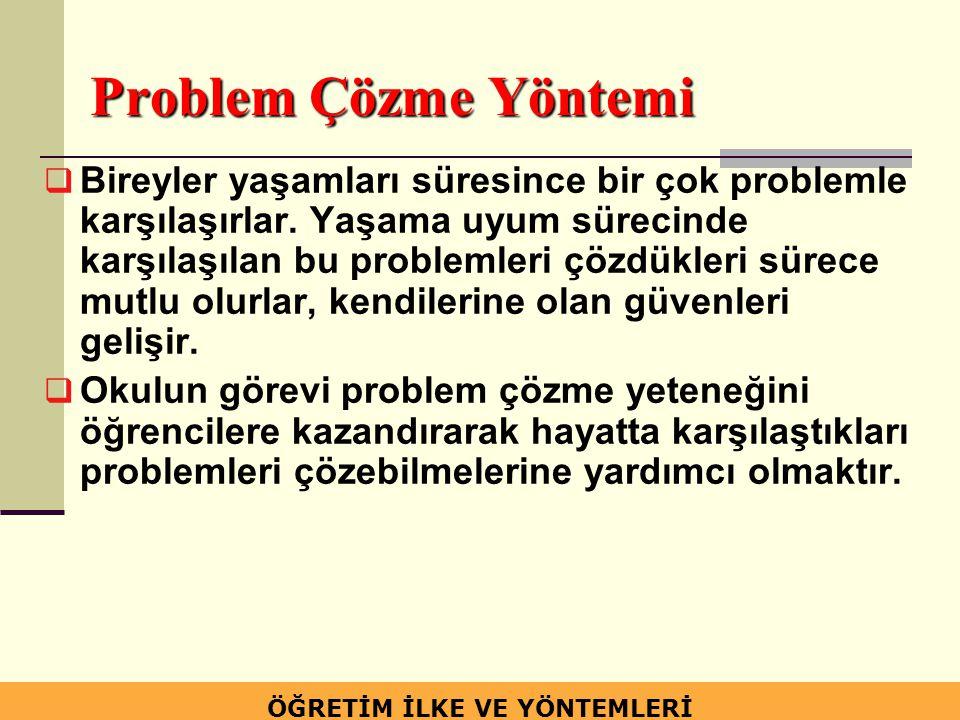 Problem Çözme Yöntemi  Bireyler yaşamları süresince bir çok problemle karşılaşırlar. Yaşama uyum sürecinde karşılaşılan bu problemleri çözdükleri sür