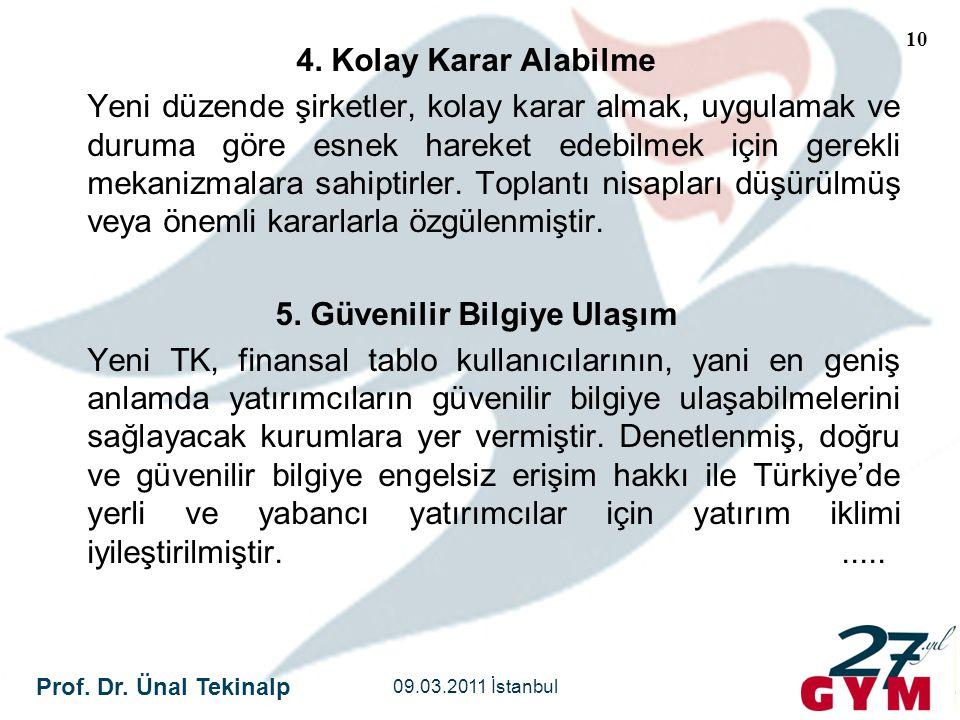 Prof. Dr. Ünal Tekinalp 09.03.2011 İstanbul 10 4. Kolay Karar Alabilme Yeni düzende şirketler, kolay karar almak, uygulamak ve duruma göre esnek harek