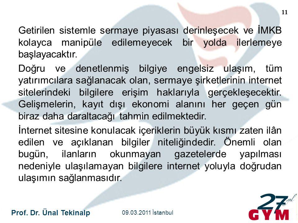 Prof. Dr. Ünal Tekinalp 09.03.2011 İstanbul 11 Getirilen sistemle sermaye piyasası derinleşecek ve İMKB kolayca manipüle edilemeyecek bir yolda ilerle