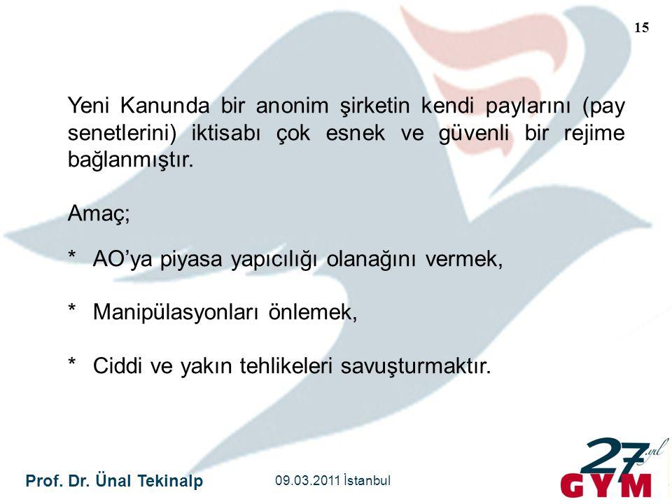 Prof. Dr. Ünal Tekinalp 09.03.2011 İstanbul 15 Yeni Kanunda bir anonim şirketin kendi paylarını (pay senetlerini) iktisabı çok esnek ve güvenli bir re