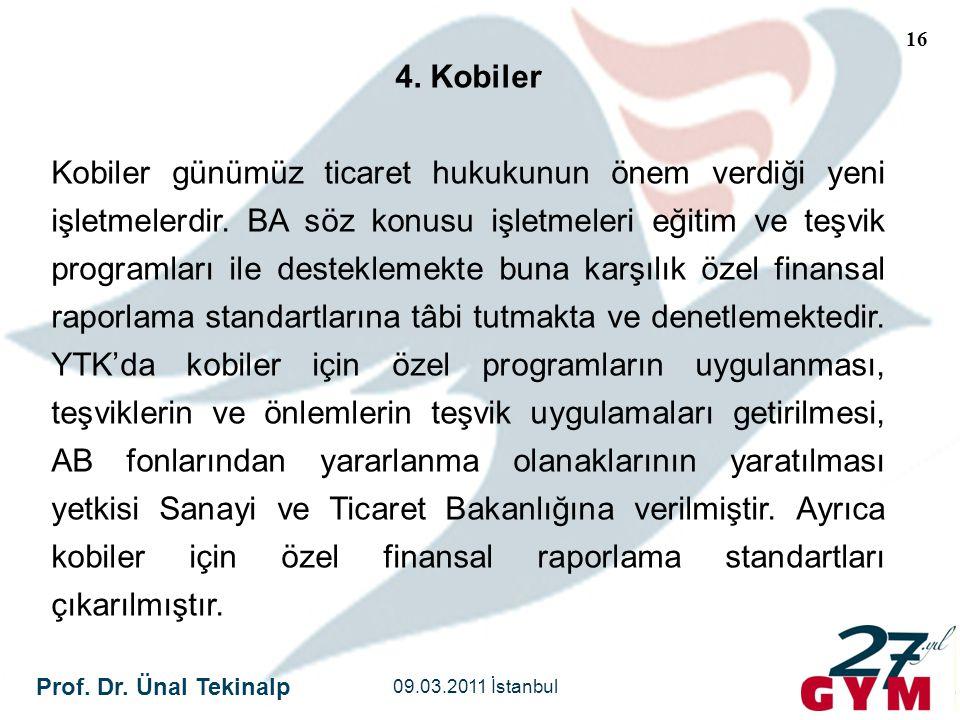 Prof. Dr. Ünal Tekinalp 09.03.2011 İstanbul 16 4. Kobiler Kobiler günümüz ticaret hukukunun önem verdiği yeni işletmelerdir. BA söz konusu işletmeleri