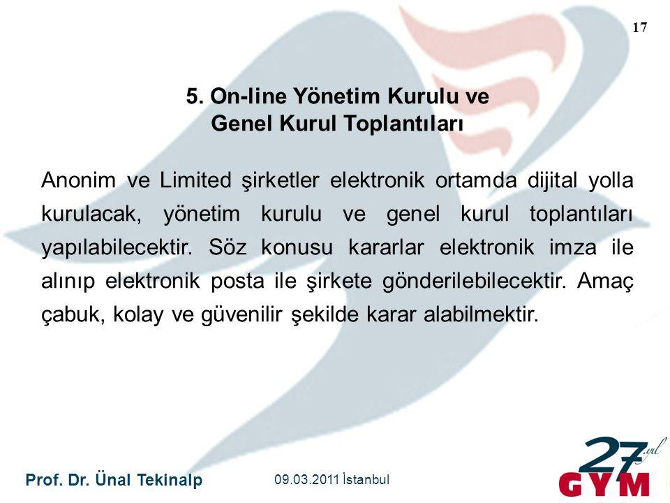 Prof. Dr. Ünal Tekinalp 09.03.2011 İstanbul 17 5. On-line Yönetim Kurulu ve Genel Kurul Toplantıları Anonim ve Limited şirketler elektronik ortamda di