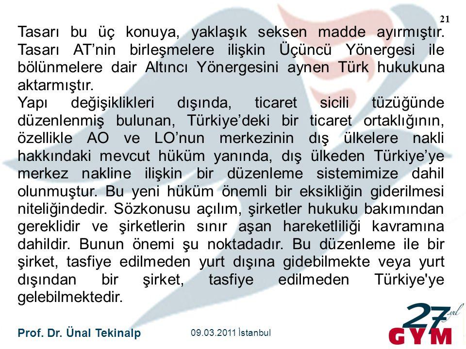 Prof. Dr. Ünal Tekinalp 09.03.2011 İstanbul 21 Tasarı bu üç konuya, yaklaşık seksen madde ayırmıştır. Tasarı AT'nin birleşmelere ilişkin Üçüncü Yönerg