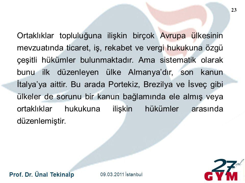 Prof. Dr. Ünal Tekinalp 09.03.2011 İstanbul 23 Ortaklıklar topluluğuna ilişkin birçok Avrupa ülkesinin mevzuatında ticaret, iş, rekabet ve vergi hukuk