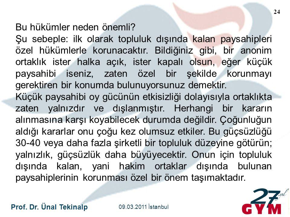 Prof. Dr. Ünal Tekinalp 09.03.2011 İstanbul 24 Bu hükümler neden önemli? Şu sebeple: ilk olarak topluluk dışında kalan paysahipleri özel hükümlerle ko