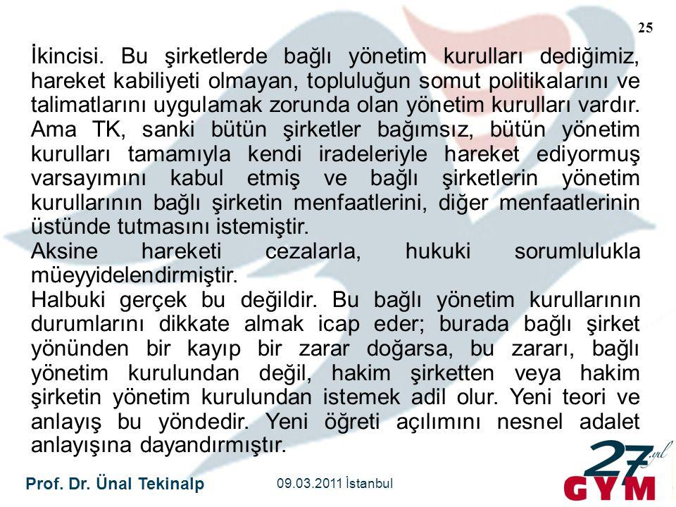 Prof. Dr. Ünal Tekinalp 09.03.2011 İstanbul 25 İkincisi. Bu şirketlerde bağlı yönetim kurulları dediğimiz, hareket kabiliyeti olmayan, topluluğun somu