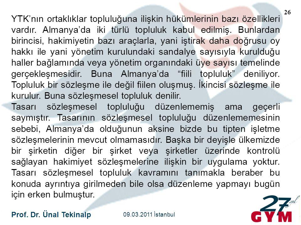 Prof. Dr. Ünal Tekinalp 09.03.2011 İstanbul 26 YTK'nın ortaklıklar topluluğuna ilişkin hükümlerinin bazı özellikleri vardır. Almanya'da iki türlü topl