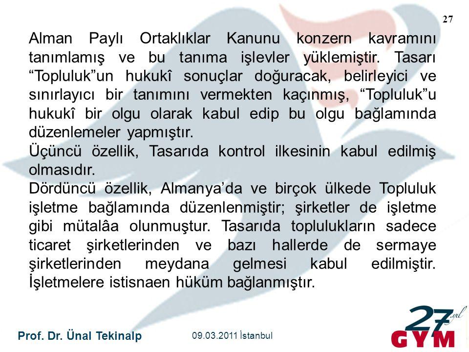 """Prof. Dr. Ünal Tekinalp 09.03.2011 İstanbul 27 Alman Paylı Ortaklıklar Kanunu konzern kavramını tanımlamış ve bu tanıma işlevler yüklemiştir. Tasarı """""""