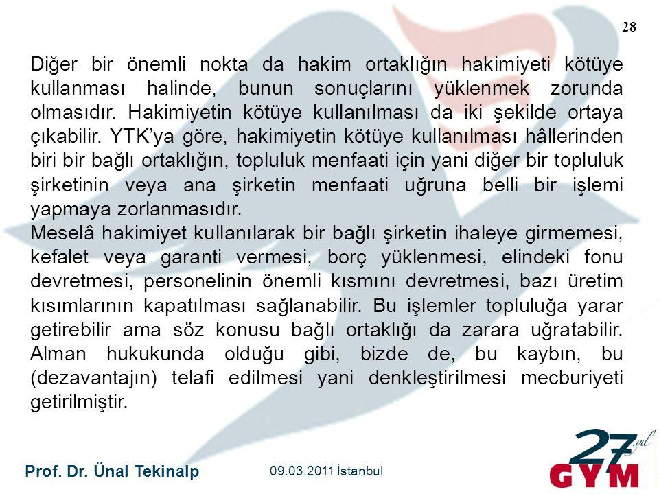Prof. Dr. Ünal Tekinalp 09.03.2011 İstanbul 28 Diğer bir önemli nokta da hakim ortaklığın hakimiyeti kötüye kullanması halinde, bunun sonuçlarını yükl