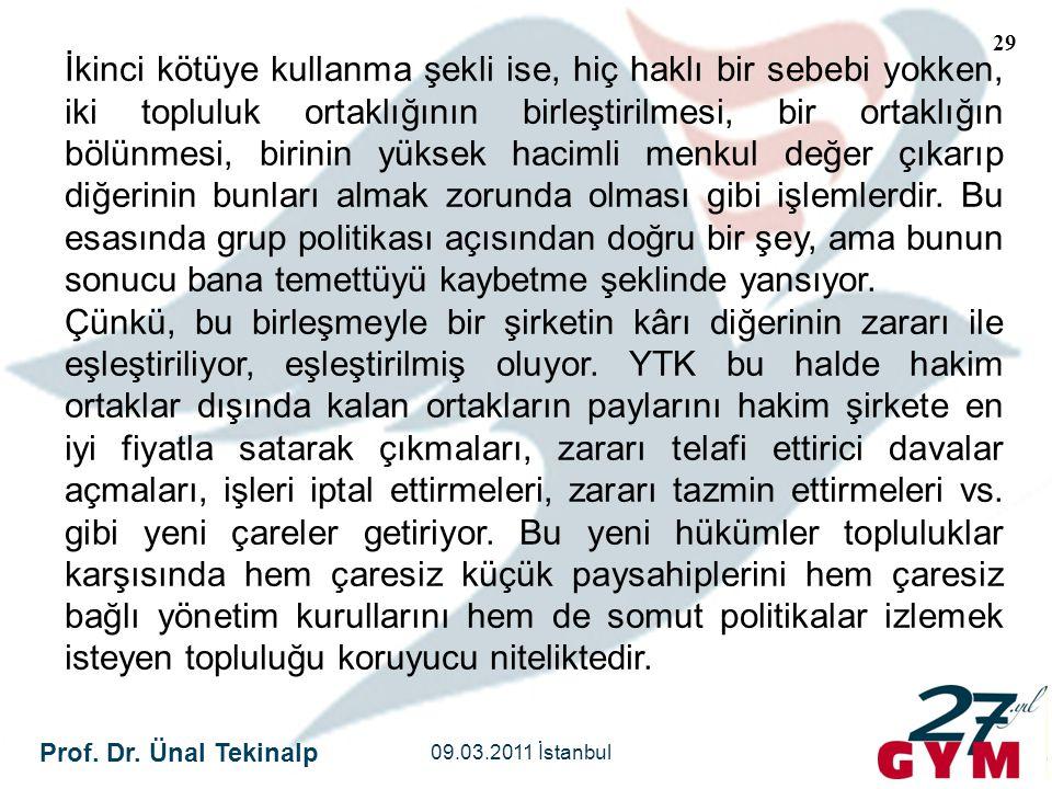 Prof. Dr. Ünal Tekinalp 09.03.2011 İstanbul 29 İkinci kötüye kullanma şekli ise, hiç haklı bir sebebi yokken, iki topluluk ortaklığının birleştirilmes