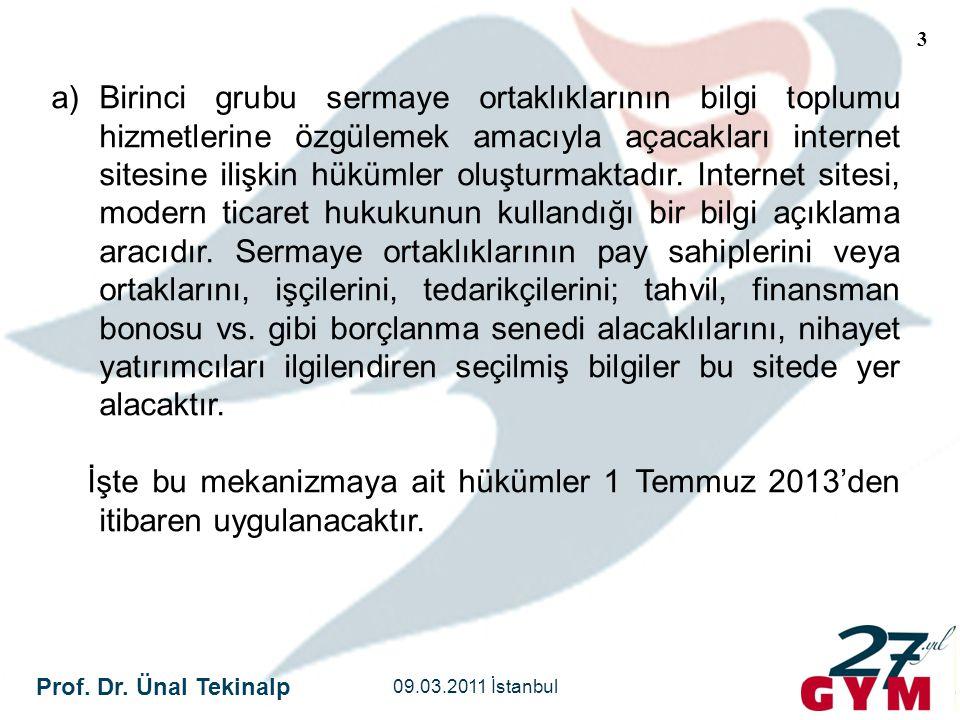 Prof. Dr. Ünal Tekinalp 09.03.2011 İstanbul 3 a)Birinci grubu sermaye ortaklıklarının bilgi toplumu hizmetlerine özgülemek amacıyla açacakları interne