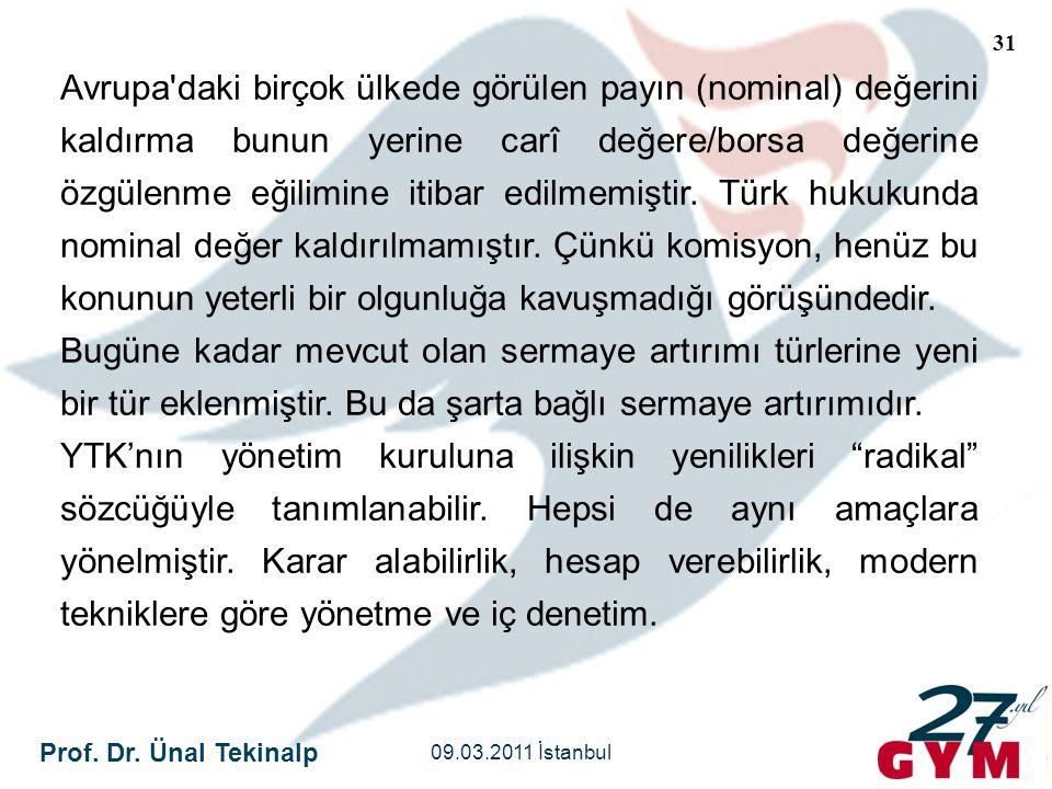 Prof. Dr. Ünal Tekinalp 09.03.2011 İstanbul 31 Avrupa'daki birçok ülkede görülen payın (nominal) değerini kaldırma bunun yerine carî değere/borsa değe