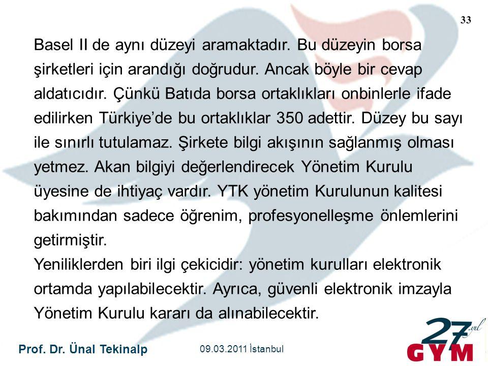 Prof. Dr. Ünal Tekinalp 09.03.2011 İstanbul 33 Basel II de aynı düzeyi aramaktadır. Bu düzeyin borsa şirketleri için arandığı doğrudur. Ancak böyle bi
