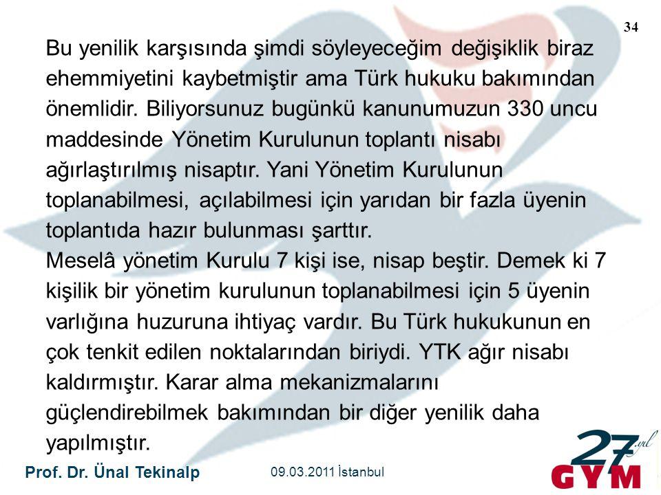 Prof. Dr. Ünal Tekinalp 09.03.2011 İstanbul 34 Bu yenilik karşısında şimdi söyleyeceğim değişiklik biraz ehemmiyetini kaybetmiştir ama Türk hukuku bak