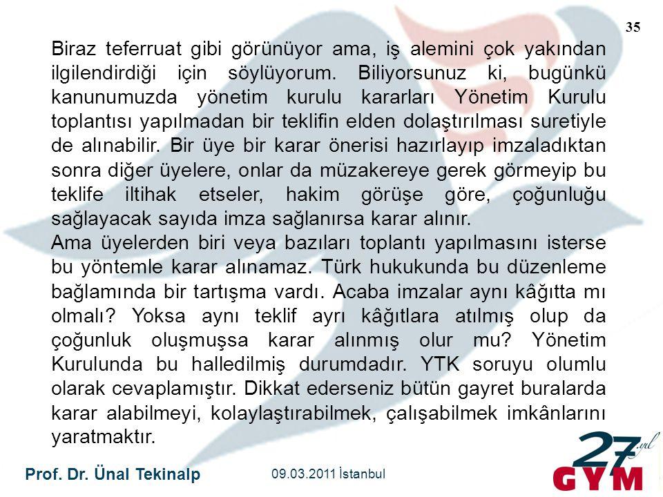 Prof. Dr. Ünal Tekinalp 09.03.2011 İstanbul 35 Biraz teferruat gibi görünüyor ama, iş alemini çok yakından ilgilendirdiği için söylüyorum. Biliyorsunu