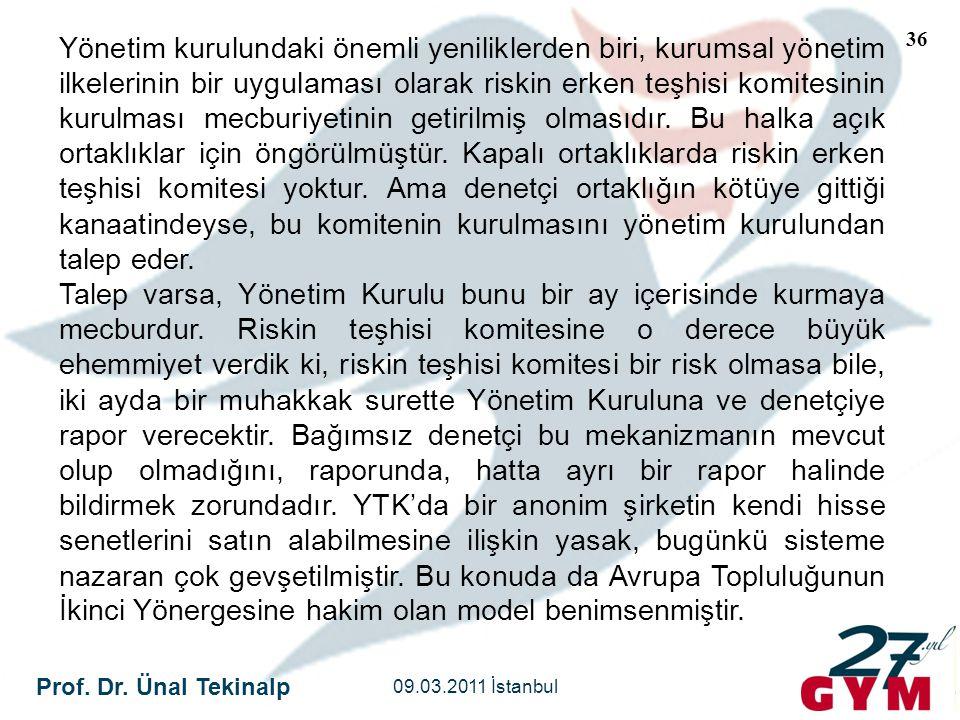 Prof. Dr. Ünal Tekinalp 09.03.2011 İstanbul 36 Yönetim kurulundaki önemli yeniliklerden biri, kurumsal yönetim ilkelerinin bir uygulaması olarak riski