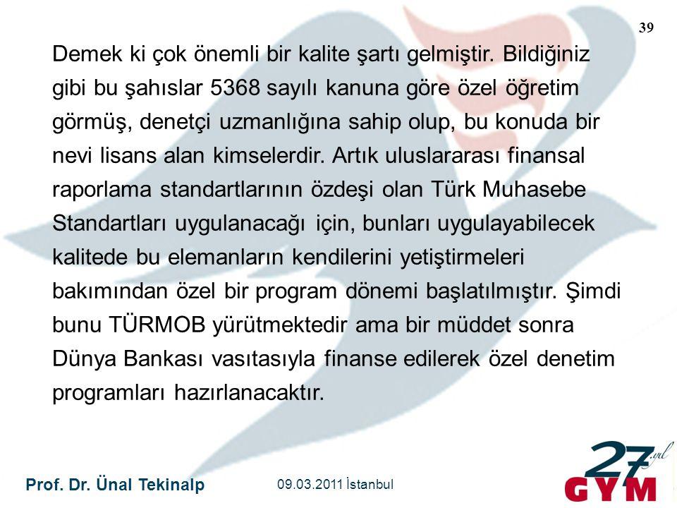 Prof. Dr. Ünal Tekinalp 09.03.2011 İstanbul 39 Demek ki çok önemli bir kalite şartı gelmiştir. Bildiğiniz gibi bu şahıslar 5368 sayılı kanuna göre öze