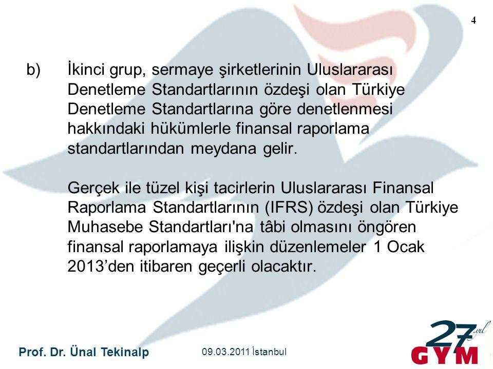 Prof. Dr. Ünal Tekinalp 09.03.2011 İstanbul 4 b)İkinci grup, sermaye şirketlerinin Uluslararası Denetleme Standartlarının özdeşi olan Türkiye Denetlem