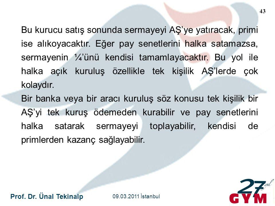 Prof. Dr. Ünal Tekinalp 09.03.2011 İstanbul 43 Bu kurucu satış sonunda sermayeyi AŞ'ye yatıracak, primi ise alıkoyacaktır. Eğer pay senetlerini halka