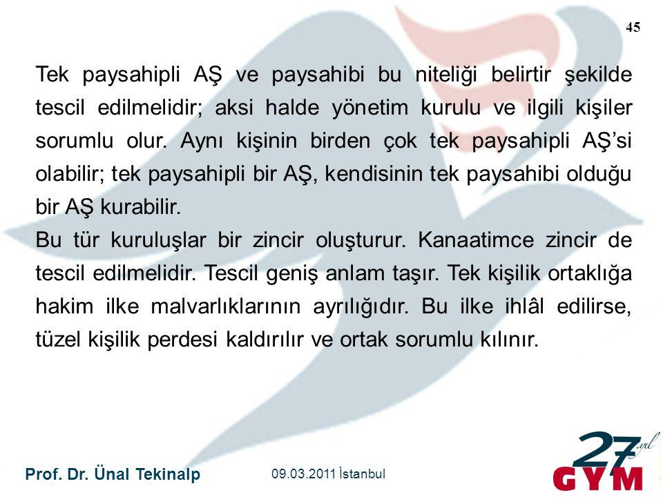 Prof. Dr. Ünal Tekinalp 09.03.2011 İstanbul 45 Tek paysahipli AŞ ve paysahibi bu niteliği belirtir şekilde tescil edilmelidir; aksi halde yönetim kuru