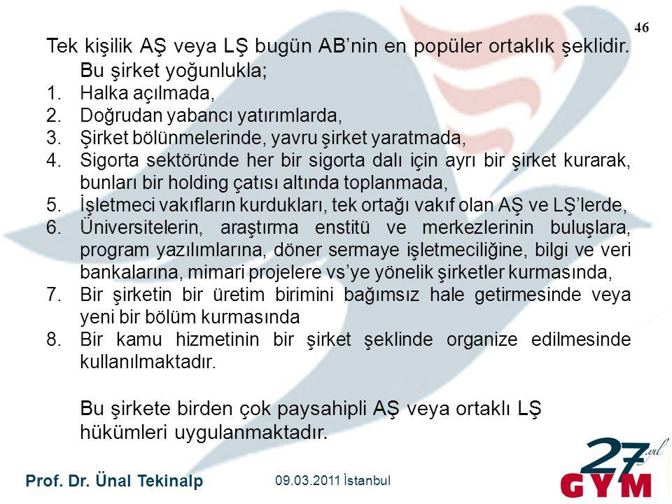 Prof. Dr. Ünal Tekinalp 09.03.2011 İstanbul 46 Tek kişilik AŞ veya LŞ bugün AB'nin en popüler ortaklık şeklidir. Bu şirket yoğunlukla; 1.Halka açılmad