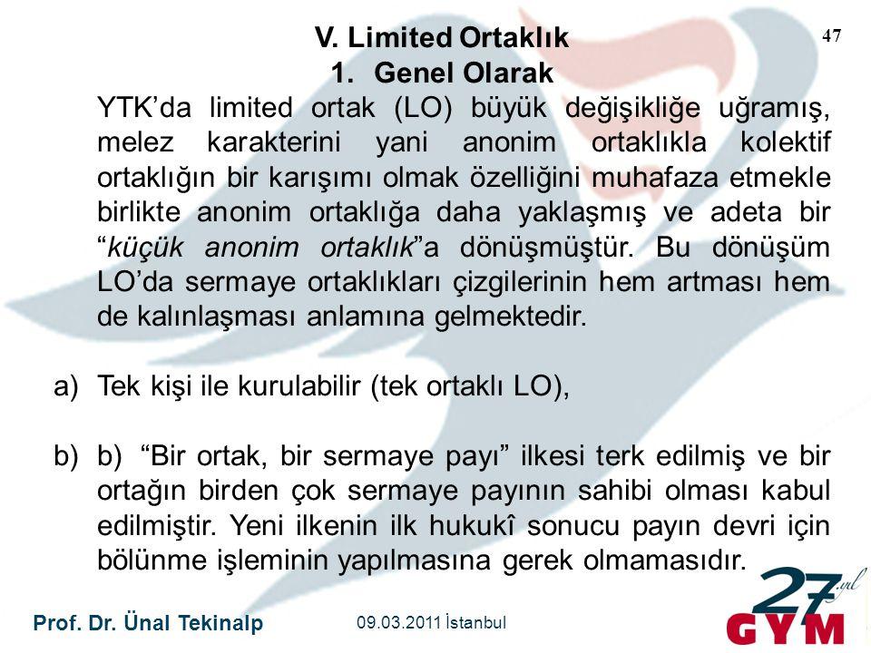 Prof. Dr. Ünal Tekinalp 09.03.2011 İstanbul 47 V. Limited Ortaklık 1.Genel Olarak YTK'da limited ortak (LO) büyük değişikliğe uğramış, melez karakteri